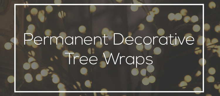 Permanent Decorative Tree Wraps